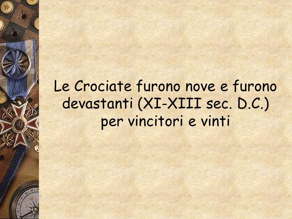 Le Crociate furono nove e furono devastanti (XI-XIII sec. D. C