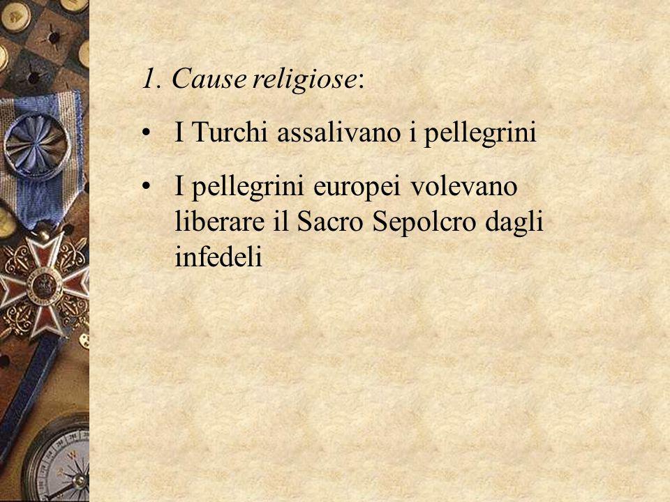 1. Cause religiose: I Turchi assalivano i pellegrini.