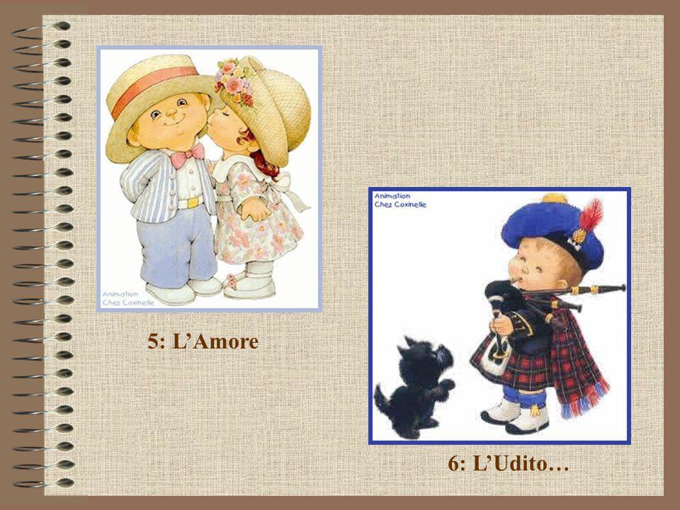 5: L'Amore 6: L'Udito…