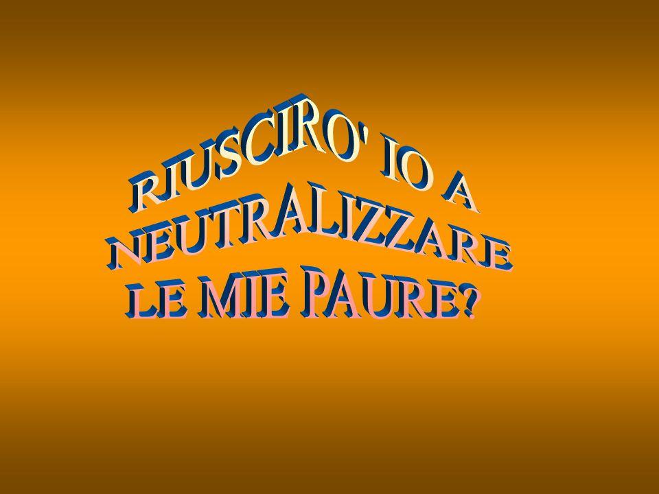 RIUSCIRO IO A NEUTRALIZZARE LE MIE PAURE