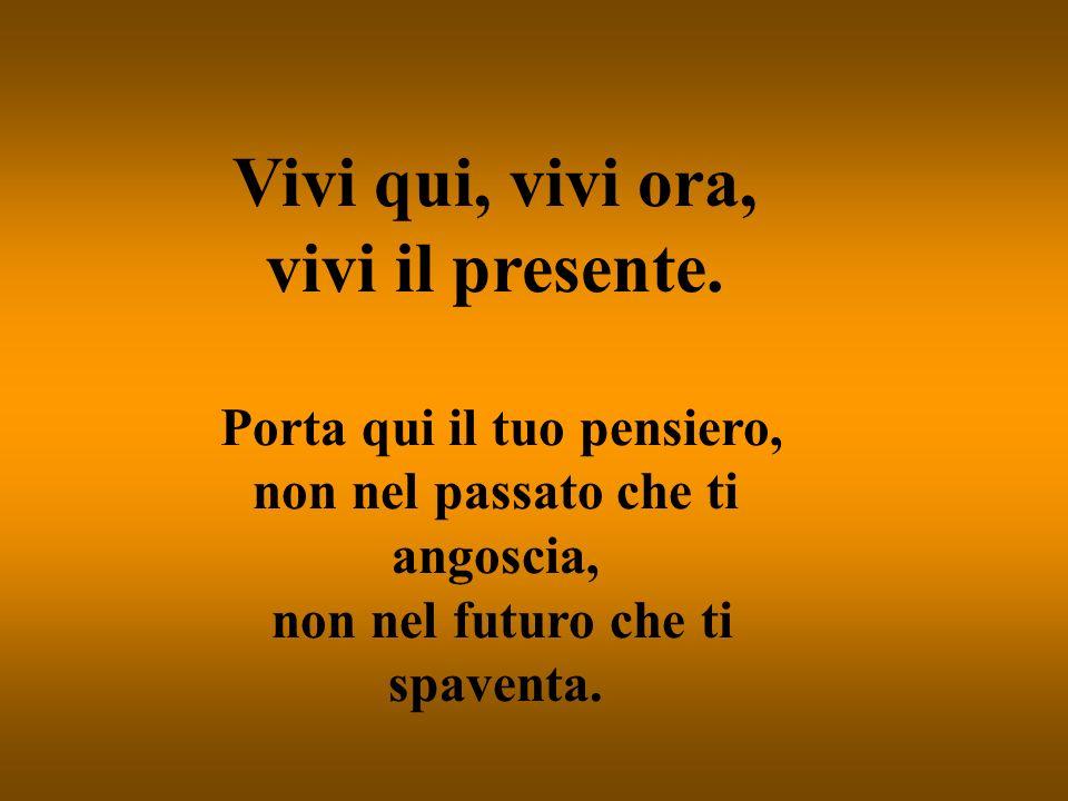 Vivi qui, vivi ora, vivi il presente.