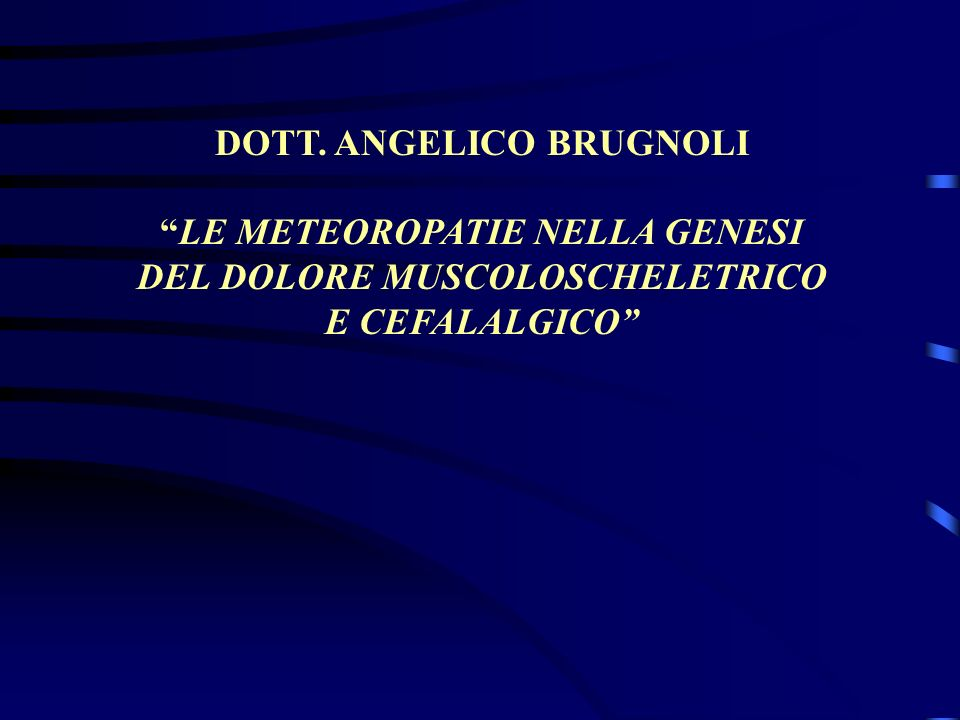 DOTT. ANGELICO BRUGNOLI LE METEOROPATIE NELLA GENESI