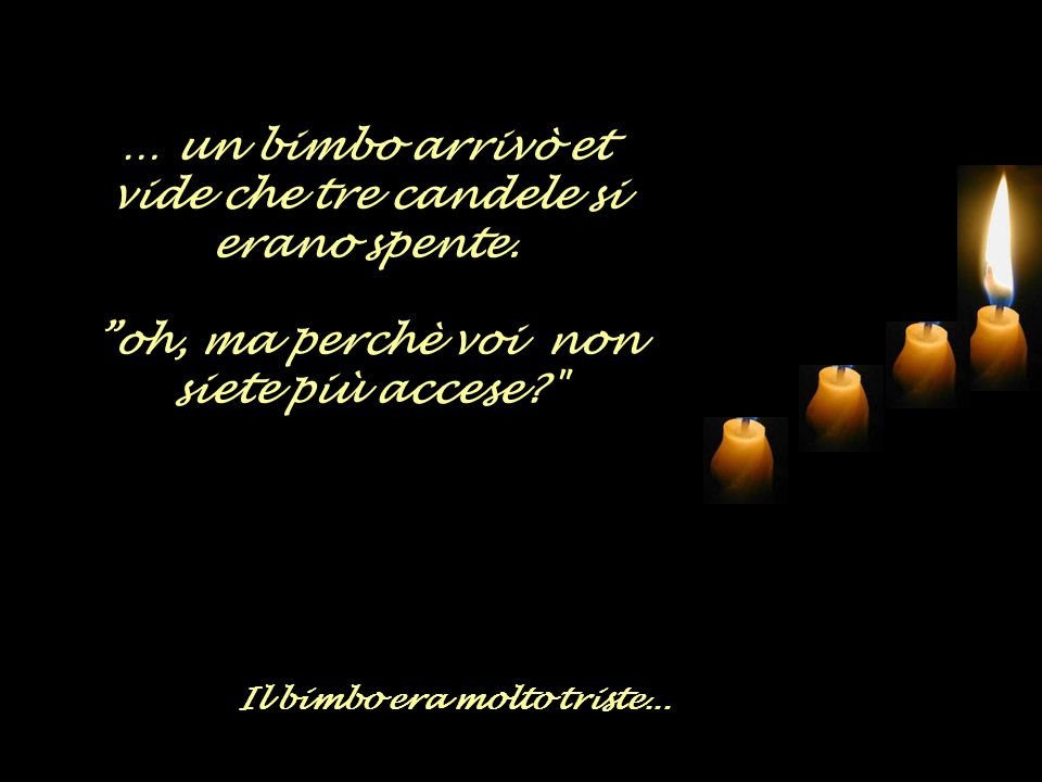 … un bimbo arrivò et vide che tre candele si erano spente.
