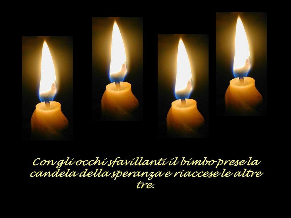 Con gli occhi sfavillanti il bimbo prese la candela della speranza e riaccese le altre tre.