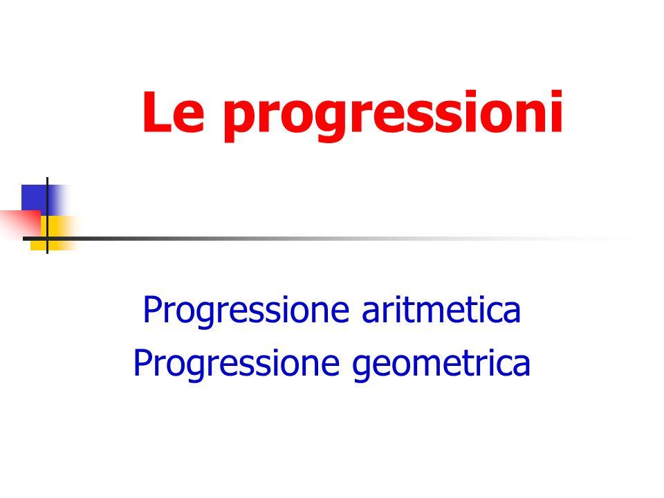 Progressione aritmetica Progressione geometrica