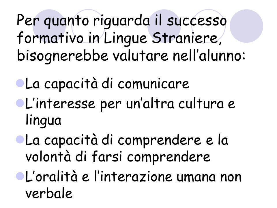 Per quanto riguarda il successo formativo in Lingue Straniere, bisognerebbe valutare nell'alunno: