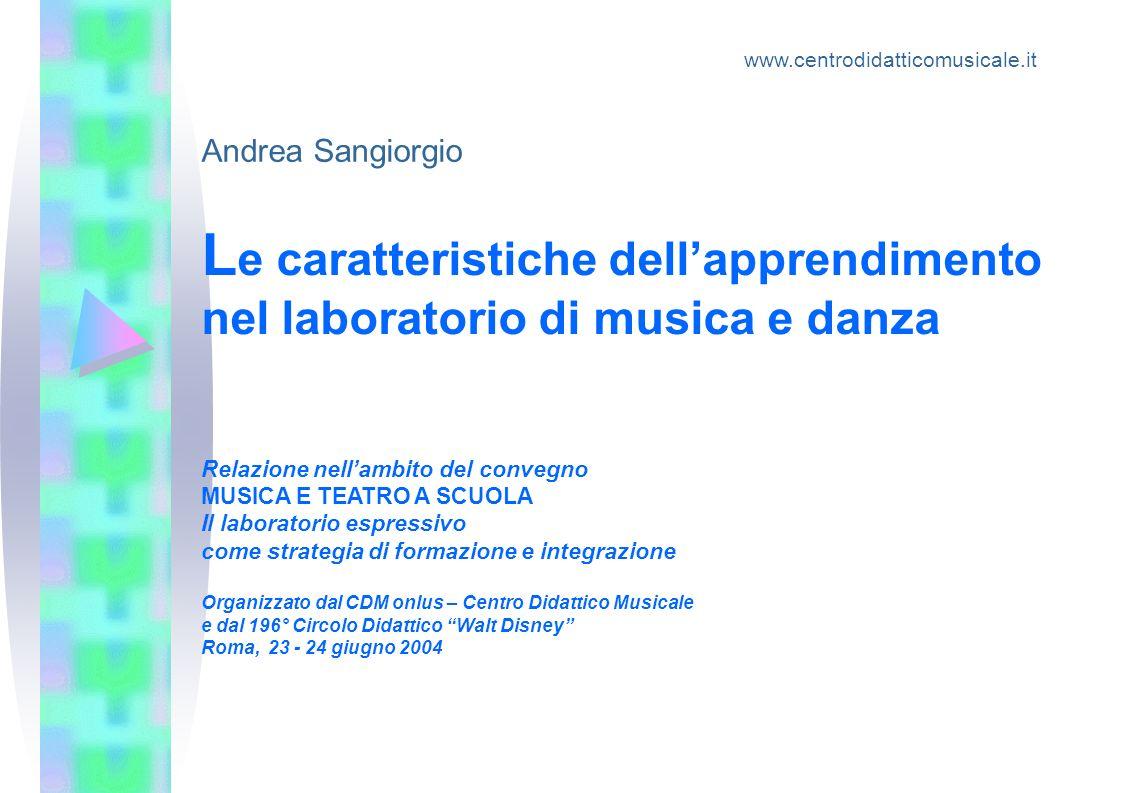 www.centrodidatticomusicale.it Andrea Sangiorgio. Le caratteristiche dell'apprendimento nel laboratorio di musica e danza.