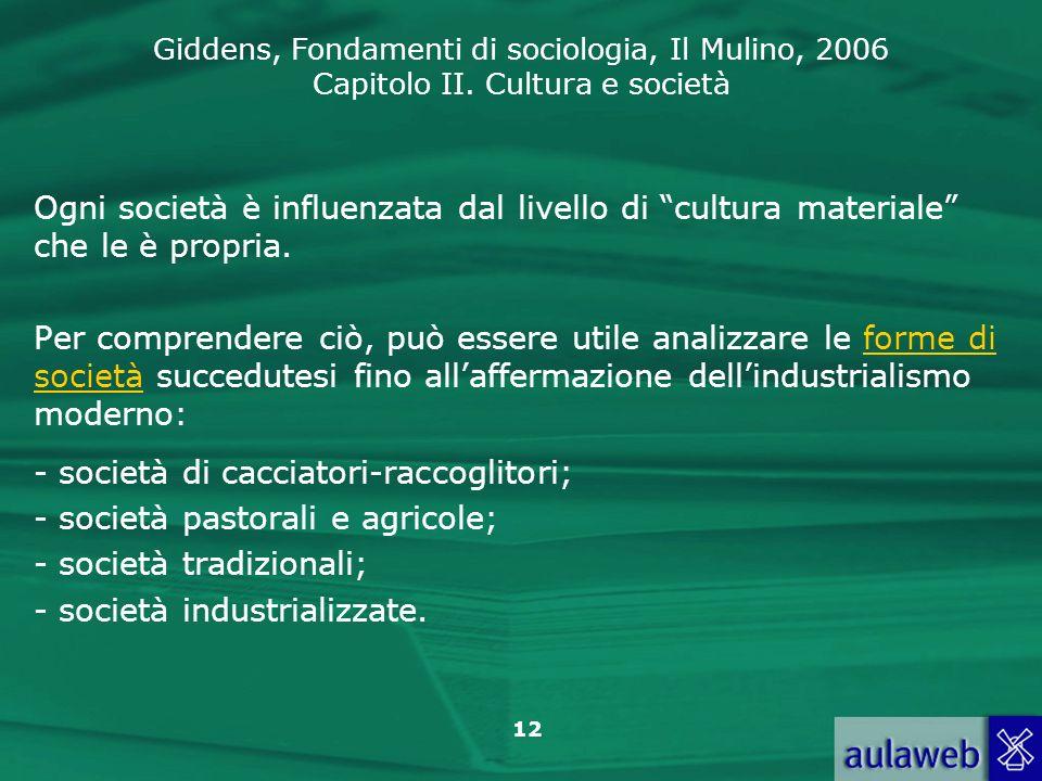 Ogni società è influenzata dal livello di cultura materiale che le è propria.