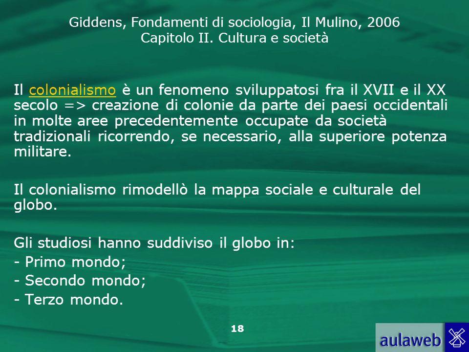 Il colonialismo è un fenomeno sviluppatosi fra il XVII e il XX secolo => creazione di colonie da parte dei paesi occidentali in molte aree precedentemente occupate da società tradizionali ricorrendo, se necessario, alla superiore potenza militare.
