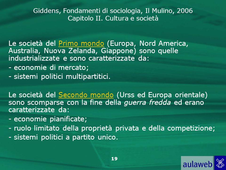 Le società del Primo mondo (Europa, Nord America, Australia, Nuova Zelanda, Giappone) sono quelle industrializzate e sono caratterizzate da: