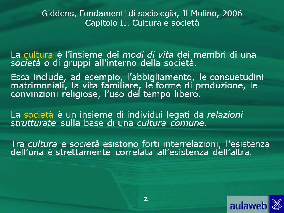 La cultura è l'insieme dei modi di vita dei membri di una società o di gruppi all'interno della società.