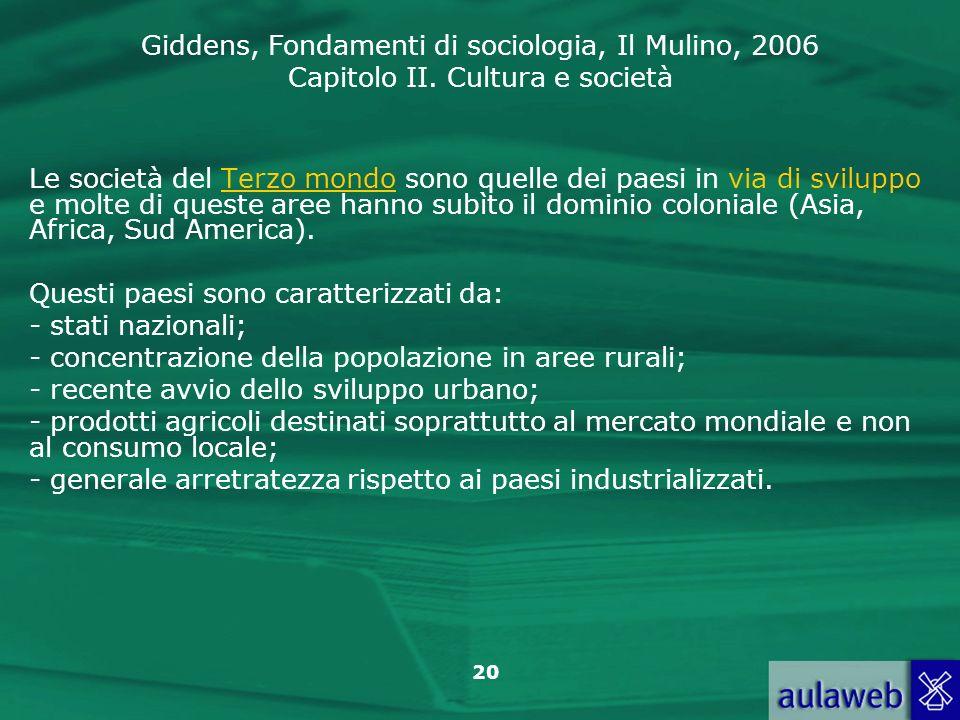 Le società del Terzo mondo sono quelle dei paesi in via di sviluppo e molte di queste aree hanno subìto il dominio coloniale (Asia, Africa, Sud America).