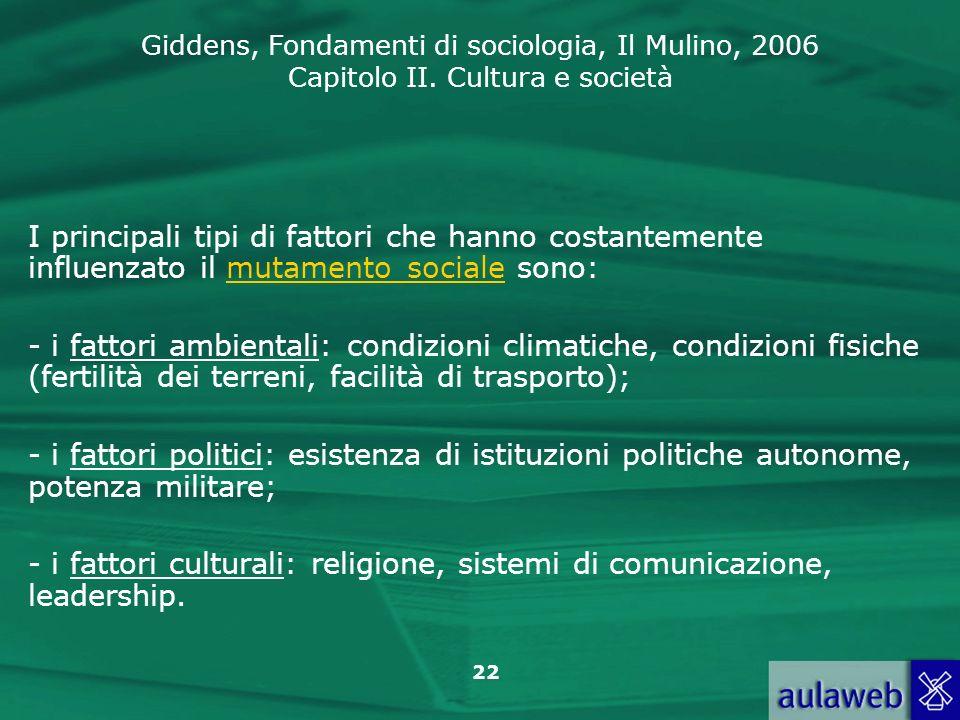 I principali tipi di fattori che hanno costantemente influenzato il mutamento sociale sono: