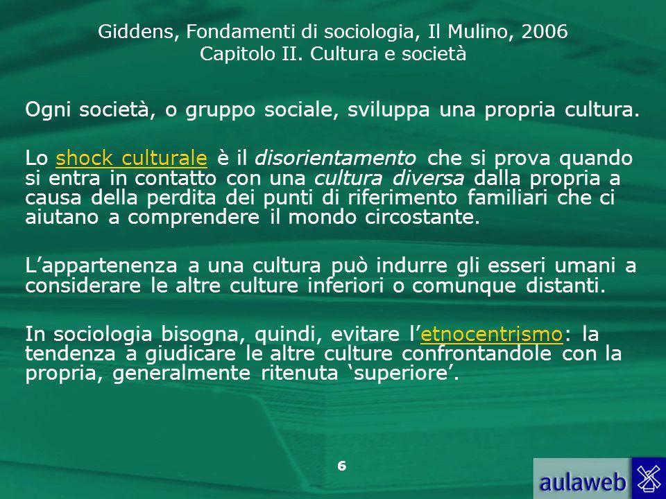 Ogni società, o gruppo sociale, sviluppa una propria cultura.