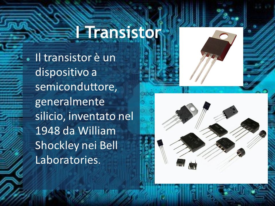 I Transistor Il transistor è un dispositivo a semiconduttore, generalmente silicio, inventato nel 1948 da William Shockley nei Bell Laboratories.