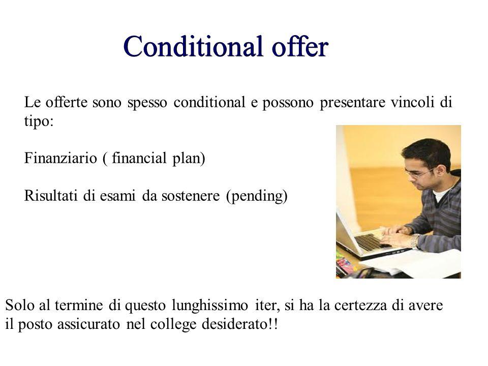 Conditional offer Le offerte sono spesso conditional e possono presentare vincoli di tipo: Finanziario ( financial plan)