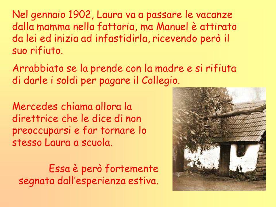 Nel gennaio 1902, Laura va a passare le vacanze dalla mamma nella fattoria, ma Manuel è attirato da lei ed inizia ad infastidirla, ricevendo però il suo rifiuto.
