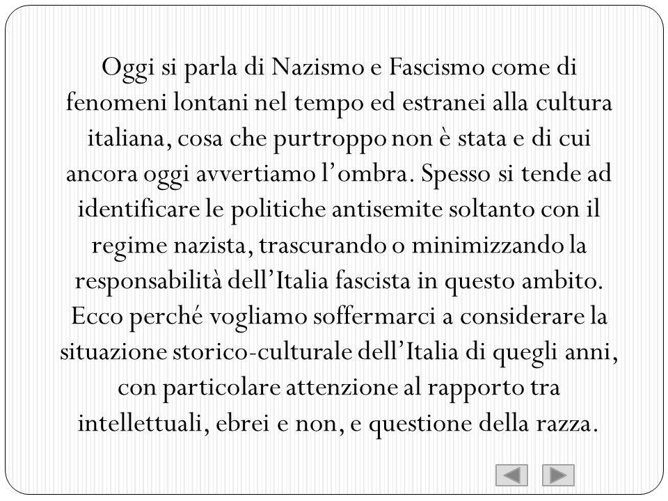 Oggi si parla di Nazismo e Fascismo come di fenomeni lontani nel tempo ed estranei alla cultura italiana, cosa che purtroppo non è stata e di cui ancora oggi avvertiamo l'ombra.