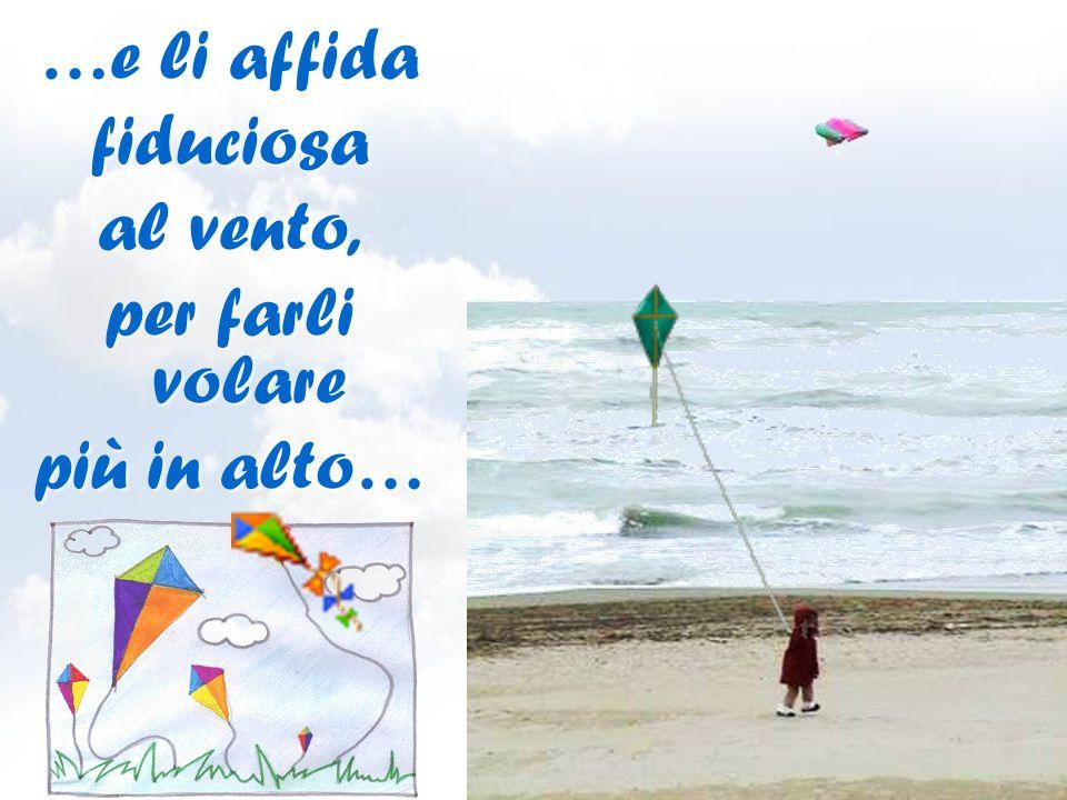 …e li affida fiduciosa al vento, per farli volare più in alto…