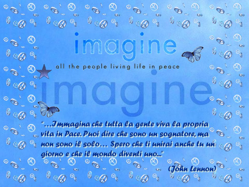 …Immagina che tutta la gente viva la propria vita in Pace