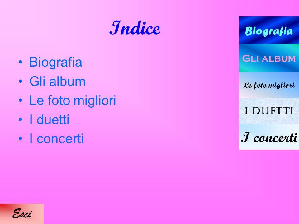 Indice I concerti Biografia Gli album Le foto migliori I duetti