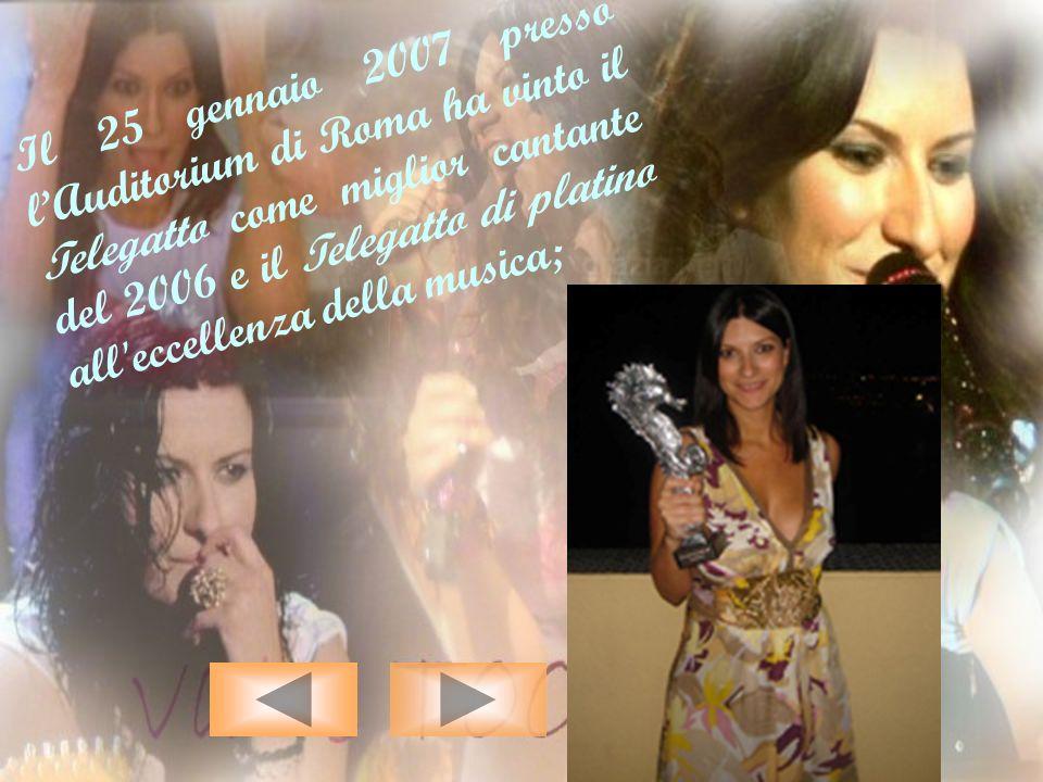 Il 25 gennaio 2007 presso l'Auditorium di Roma ha vinto il Telegatto come miglior cantante del 2006 e il Telegatto di platino all eccellenza della musica;