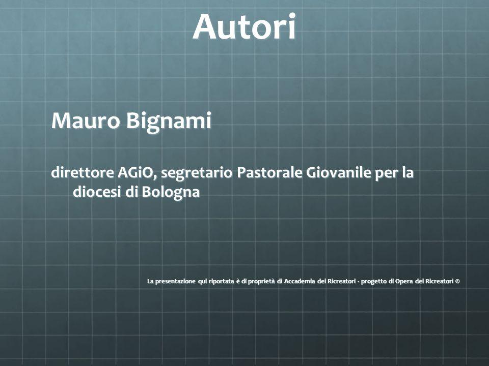 Autori Mauro Bignami. direttore AGiO, segretario Pastorale Giovanile per la diocesi di Bologna.