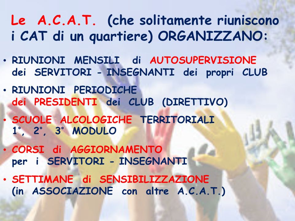 Le A.C.A.T. (che solitamente riuniscono i CAT di un quartiere) ORGANIZZANO: