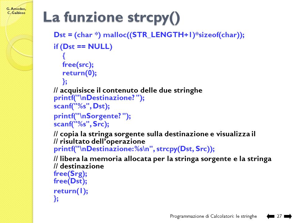 La funzione strcpy() Dst = (char *) malloc((STR_LENGTH+1)*sizeof(char)); if (Dst == NULL) { free(src);
