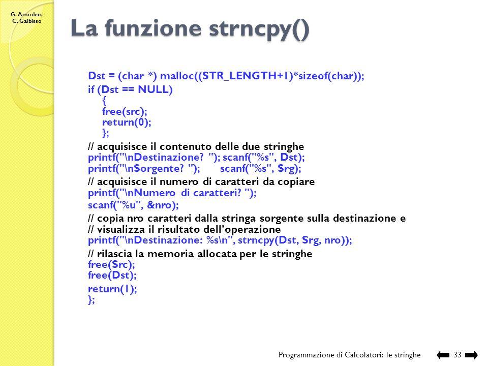La funzione strncpy() Dst = (char *) malloc((STR_LENGTH+1)*sizeof(char)); if (Dst == NULL) { free(src);