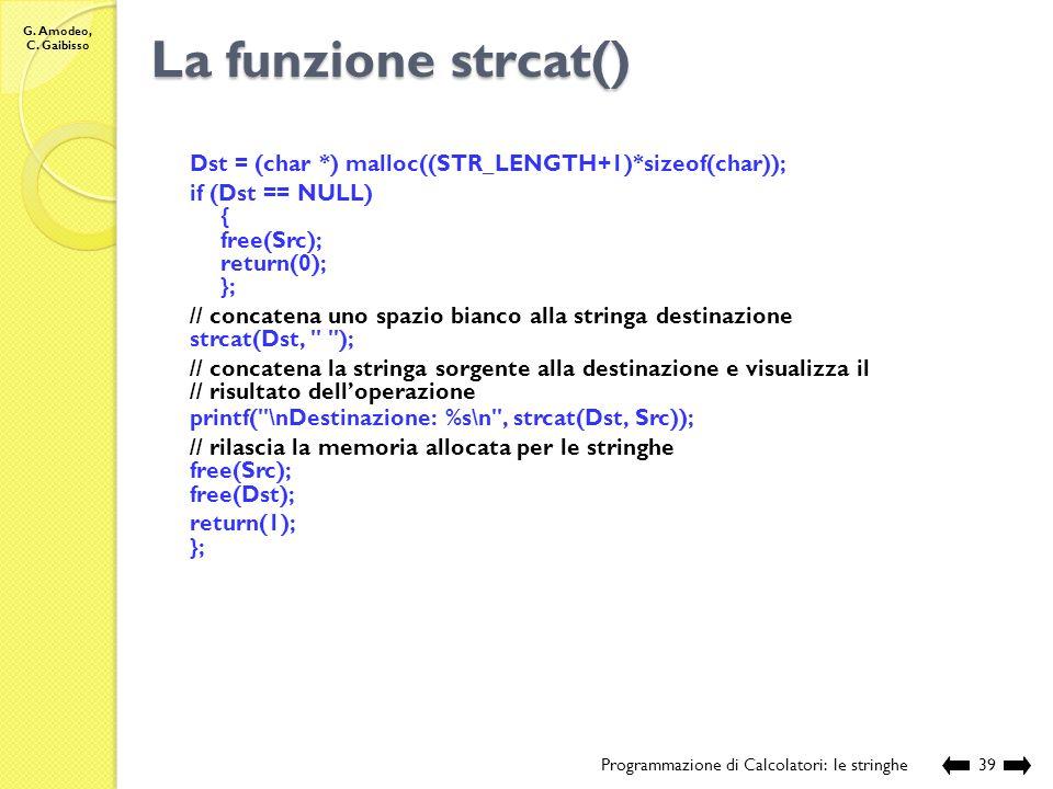 La funzione strcat() Dst = (char *) malloc((STR_LENGTH+1)*sizeof(char)); if (Dst == NULL) { free(Src);