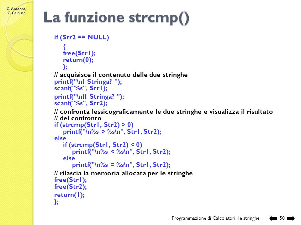 La funzione strcmp() if (Str2 == NULL) { free(Str1); return(0); };