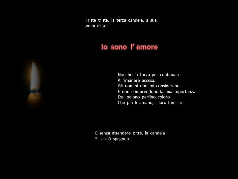 Io sono l' amore Triste triste, la terza candela, a sua volta disse: