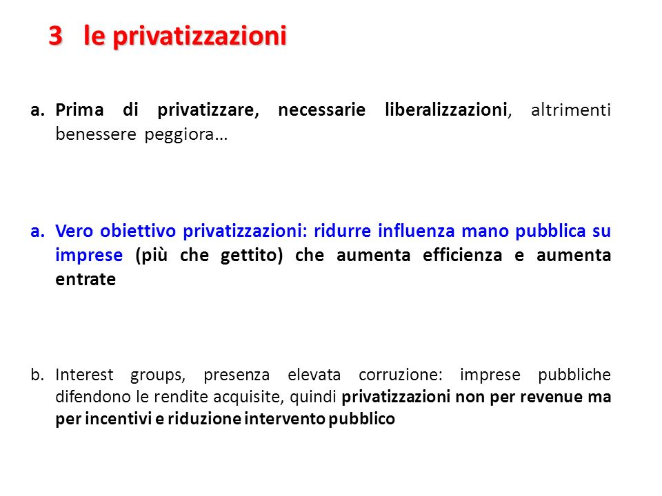 3 le privatizzazioni Prima di privatizzare, necessarie liberalizzazioni, altrimenti benessere peggiora…