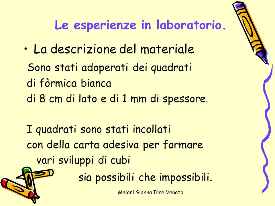 Le esperienze in laboratorio.
