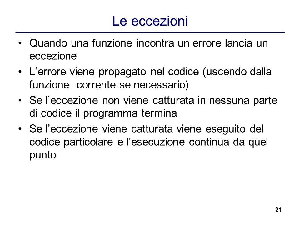 Le eccezioni Quando una funzione incontra un errore lancia un eccezione.