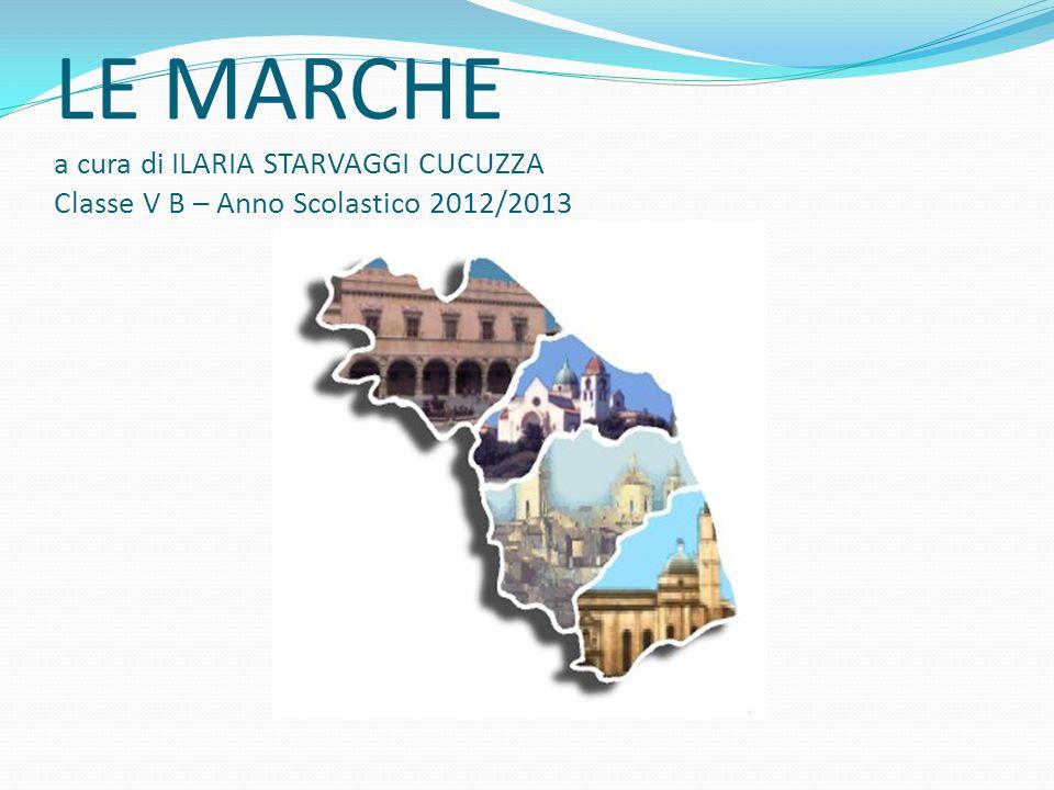 LE MARCHE a cura di ILARIA STARVAGGI CUCUZZA Classe V B – Anno Scolastico 2012/2013