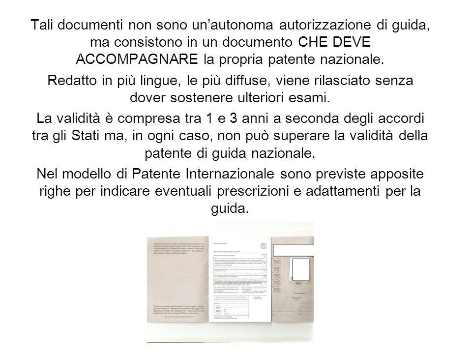 Tali documenti non sono un'autonoma autorizzazione di guida, ma consistono in un documento CHE DEVE ACCOMPAGNARE la propria patente nazionale.