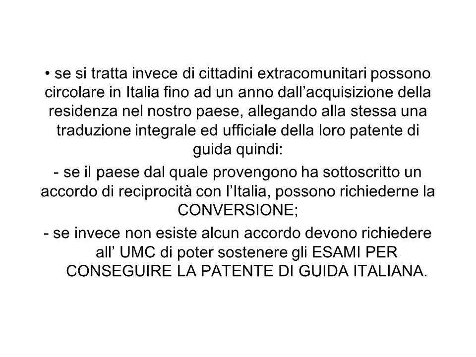 se si tratta invece di cittadini extracomunitari possono circolare in Italia fino ad un anno dall'acquisizione della residenza nel nostro paese, allegando alla stessa una traduzione integrale ed ufficiale della loro patente di guida quindi: