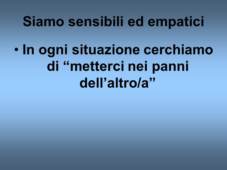 Siamo sensibili ed empatici