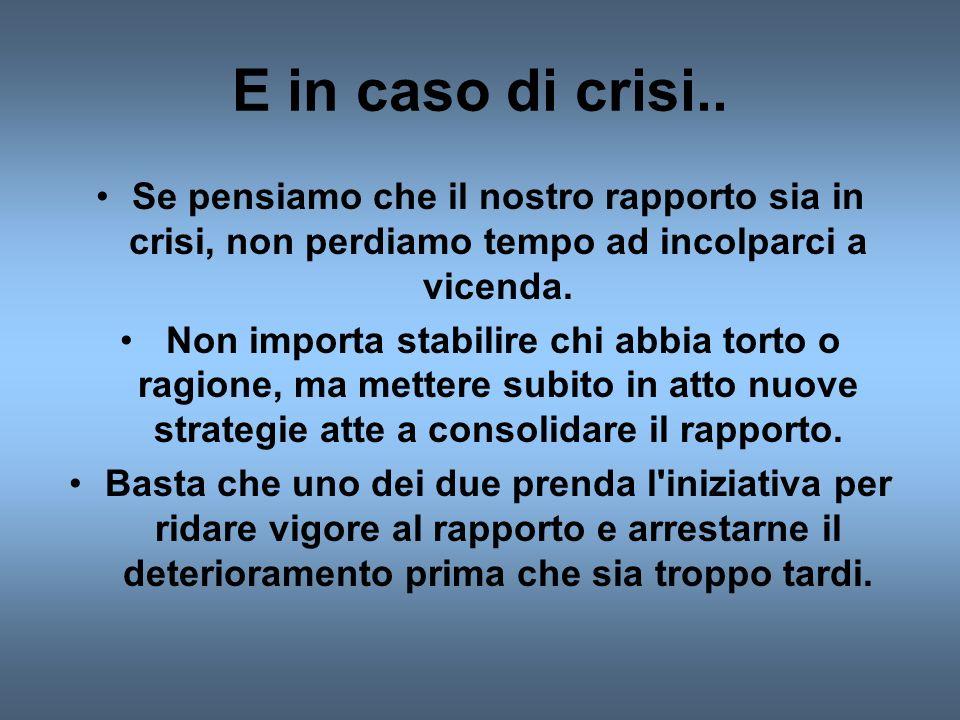 E in caso di crisi.. Se pensiamo che il nostro rapporto sia in crisi, non perdiamo tempo ad incolparci a vicenda.