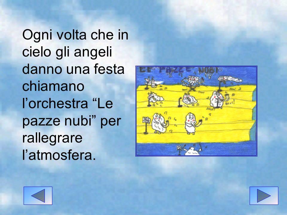 Ogni volta che in cielo gli angeli danno una festa chiamano l'orchestra Le pazze nubi per rallegrare l'atmosfera.