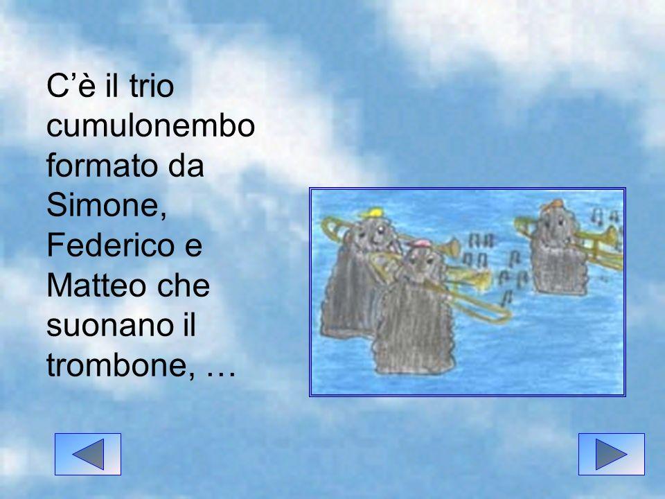 C'è il trio cumulonembo formato da Simone, Federico e Matteo che suonano il trombone, …