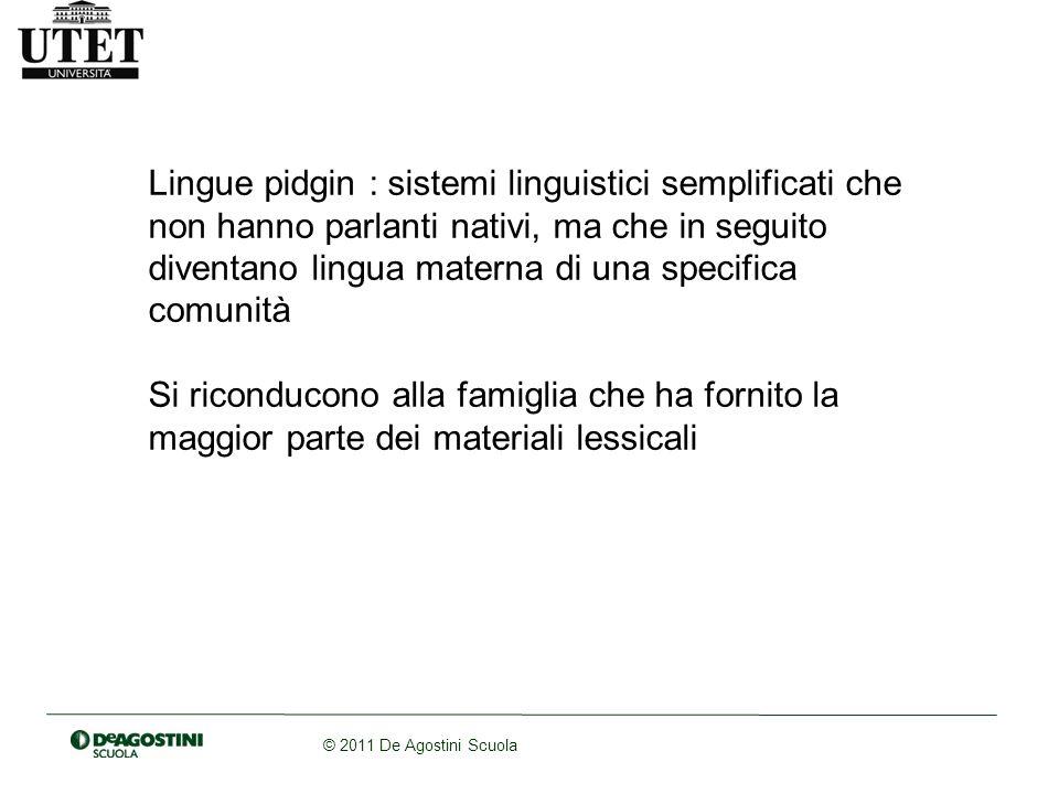 Lingue pidgin : sistemi linguistici semplificati che non hanno parlanti nativi, ma che in seguito diventano lingua materna di una specifica comunità