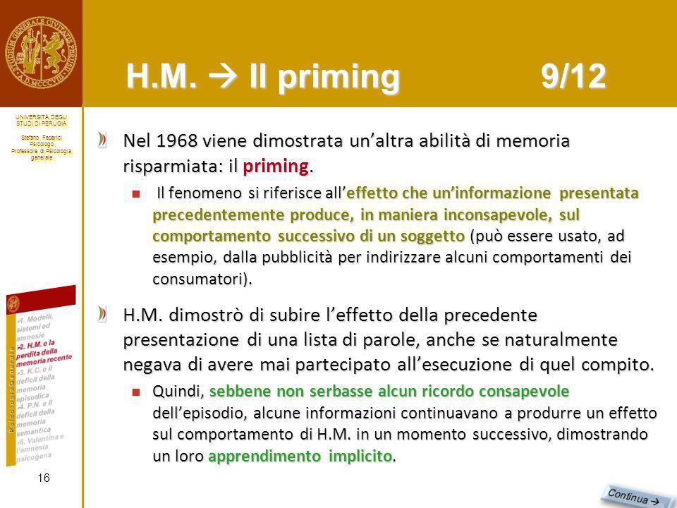 H.M.  Il priming 9/12 Nel 1968 viene dimostrata un'altra abilità di memoria risparmiata: il priming.