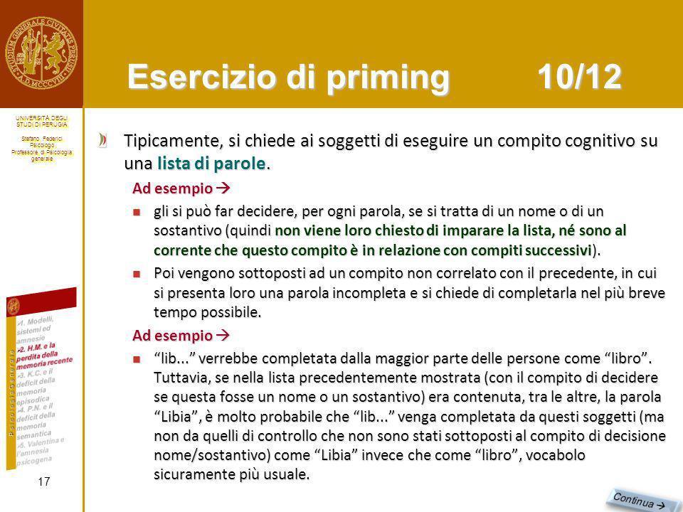 Esercizio di priming 10/12 Tipicamente, si chiede ai soggetti di eseguire un compito cognitivo su una lista di parole.