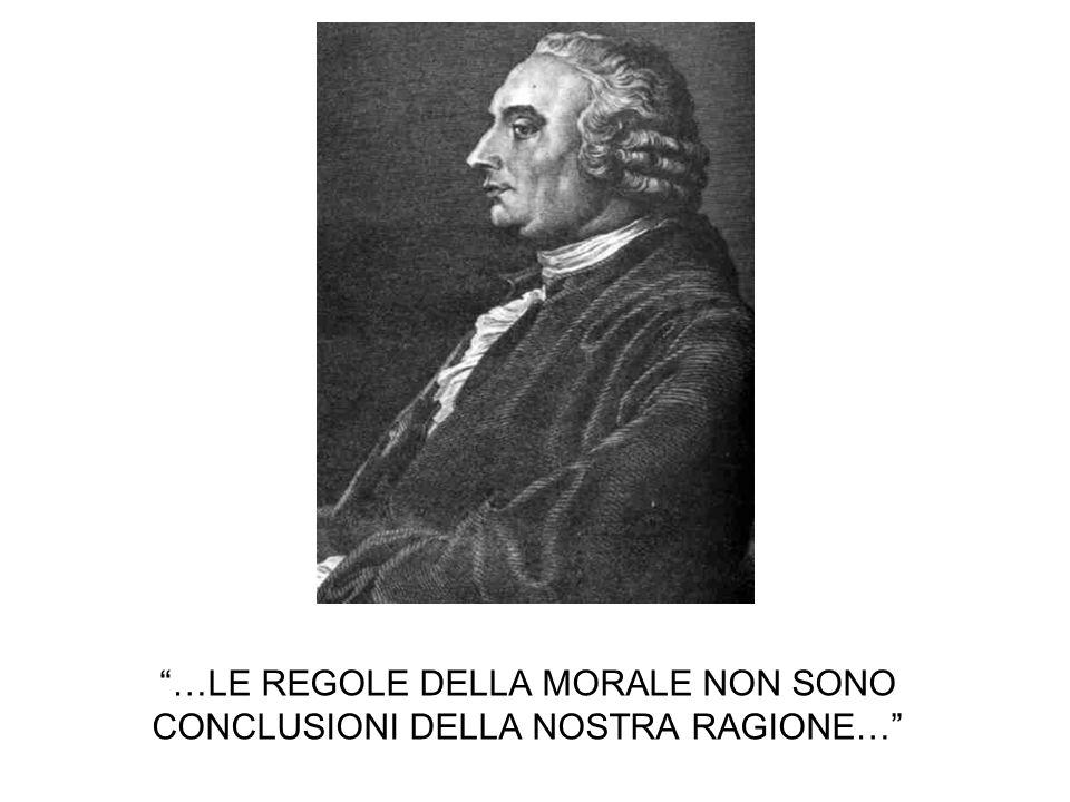 …LE REGOLE DELLA MORALE NON SONO CONCLUSIONI DELLA NOSTRA RAGIONE…