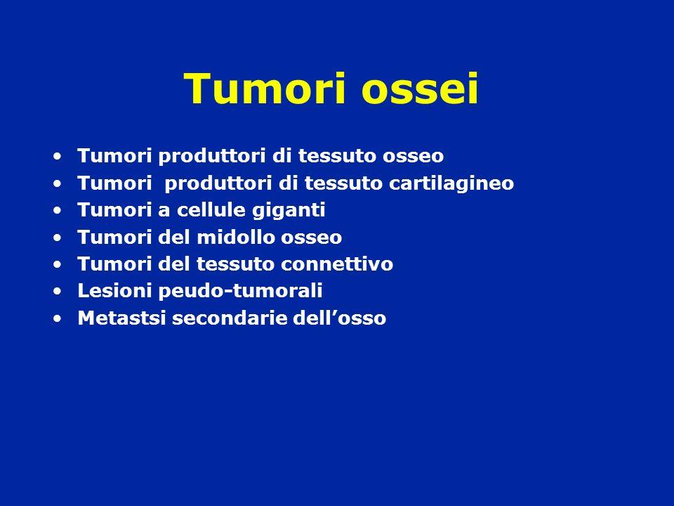 Tumori ossei Tumori produttori di tessuto osseo