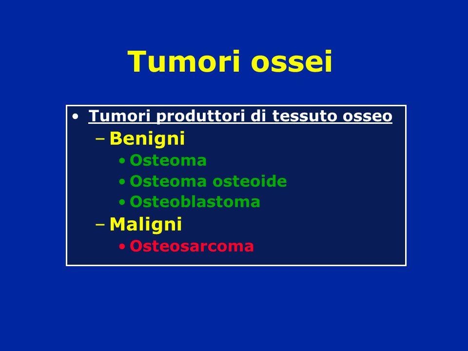 Tumori ossei Benigni Maligni Tumori produttori di tessuto osseo