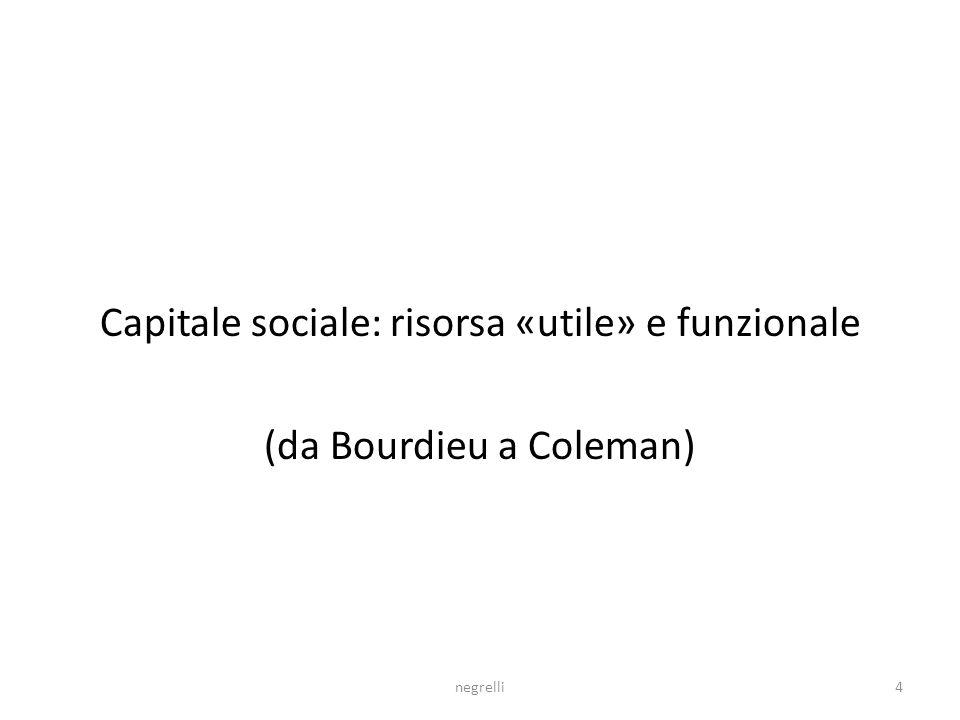 Capitale sociale: risorsa «utile» e funzionale (da Bourdieu a Coleman)